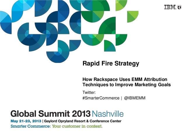 Rapid Fire StrategyHow Rackspace Uses EMM AttributionTechniques to Improve Marketing GoalsTwitter:#SmarterCommerce | @IBMEMM