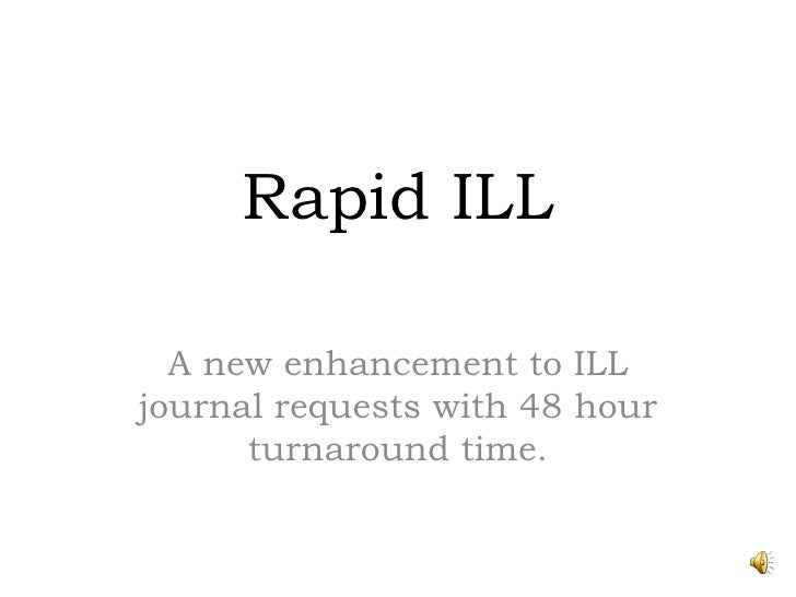 Rapid ILL <br />A new enhancement to ILL journal requests with 48 hour turnaround time. <br />