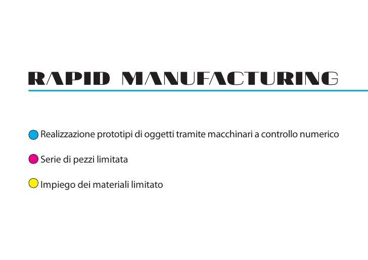 RAPID MANUFACTURINGRealizzazione prototipi di oggetti tramite macchinari a controllo numericoSerie di pezzi limitataImpieg...