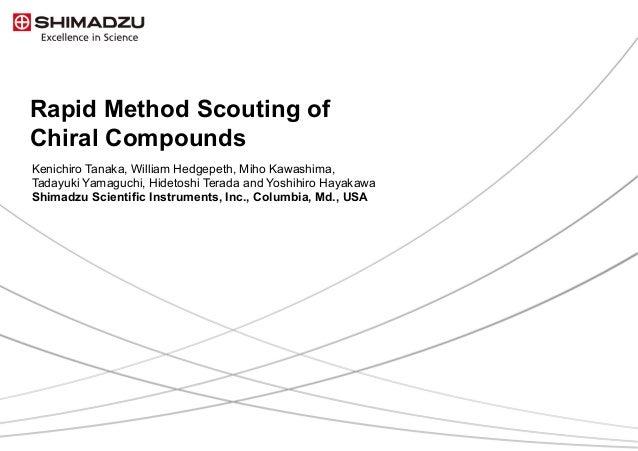 Rapid Method Scouting of Chiral Compounds Kenichiro Tanaka, William Hedgepeth, Miho Kawashima, Tadayuki Yamaguchi, Hideto...