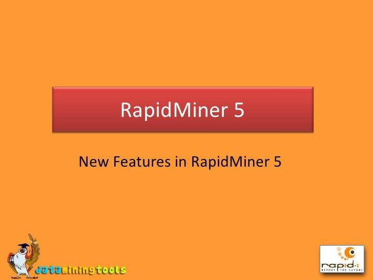 RapidMiner 5<br />New Features in RapidMiner 5<br />