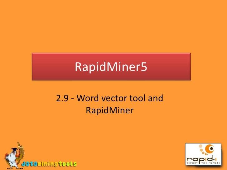 RapidMiner5<br />2.9 - Word vector tool and RapidMiner<br />