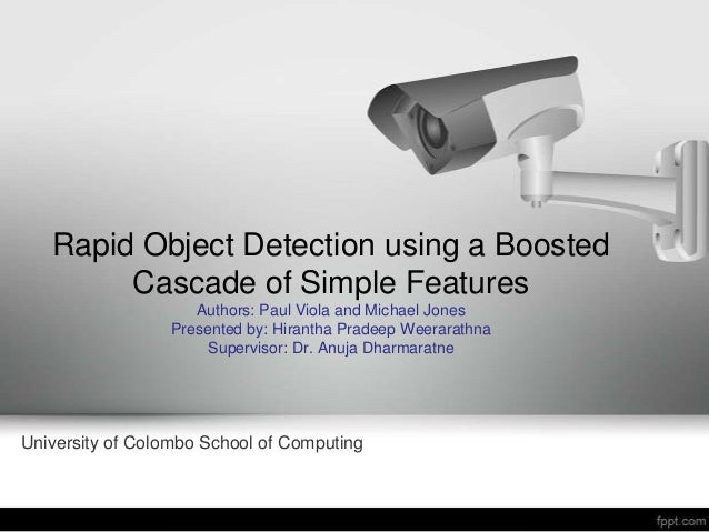Rapid Object Detection using a Boosted        Cascade of Simple Features                    Authors: Paul Viola and Michae...
