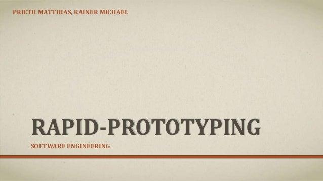 PRIETH MATTHIAS, RAINER MICHAEL    RAPID-PROTOTYPING    SOFTWARE ENGINEERING