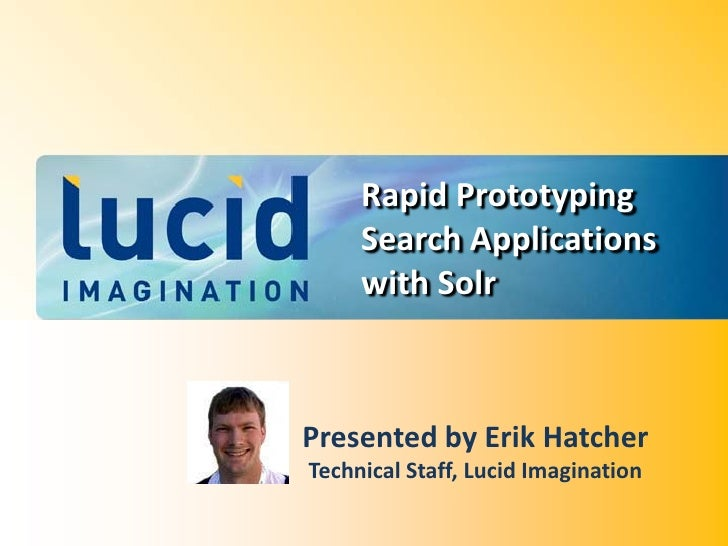Rapid Prototyping      Search Applications      with Solr    Presented by Erik Hatcher Technical Staff, Lucid Imagination