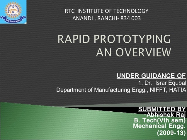 RTC INSTITUTE OF TECHNOLOGY ANANDI , RANCHI- 834 003  UNDER GUIDANCE OF 1. Dr. Israr Equbal Department of Manufacturing En...