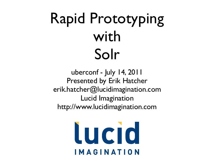 Rapid Prototyping      with       Solr      uberconf - July 14, 2011     Presented by Erik Hatchererik.hatcher@lucidimagin...