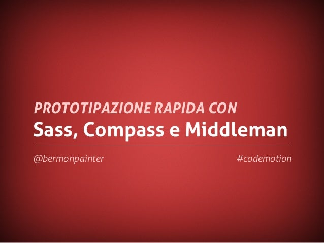 Rapid Prototyping with Sass, Compass and Middleman by Bermon Painter