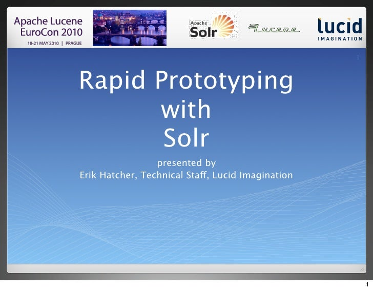 1    Rapid Prototyping       with        Solr                  presented by Erik Hatcher, Technical Staff, Lucid Imaginati...