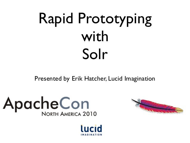 Rapid Prototyping with Solr Presented by Erik Hatcher, Lucid Imagination