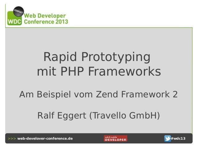 Rapid Prototyping mit PHP Frameworks Am Beispiel vom Zend Framework 2 Ralf Eggert (Travello GmbH) >>> web-develover-confer...