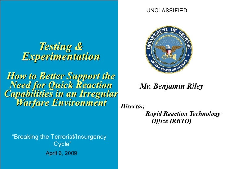 Testing & Experimentation How to Better Support the Need for Quick Reaction Capabilities in an Irregular Warfare Envir...