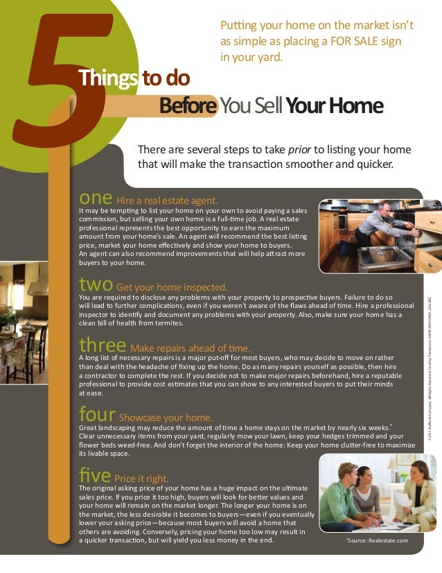 5  Putting your home on the market isn't as simple as placing a FOR SALE sign in your yard.  Things to do Before You Sell ...