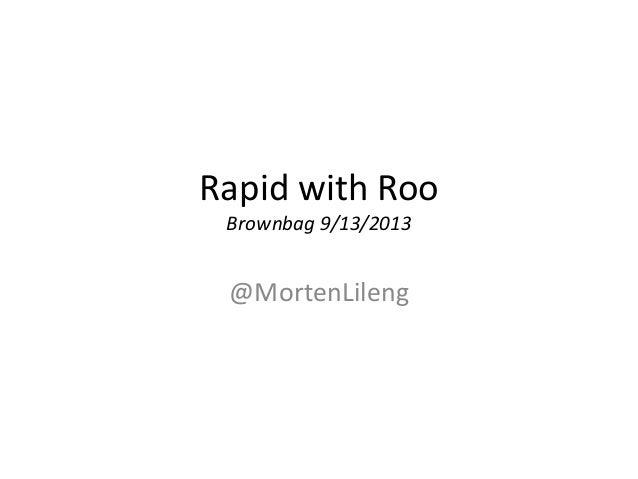 Rapid with Roo Brownbag 9/13/2013 @MortenLileng