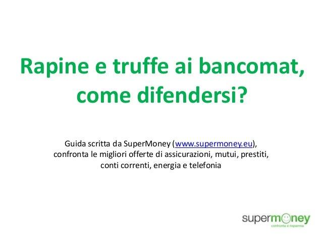 Rapine e truffe ai bancomat, come difendersi? Guida scritta da SuperMoney (www.supermoney.eu), confronta le migliori offer...