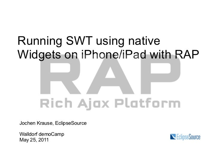 Running SWT using nativeWidgets on iPhone/iPad with RAPJochen Krause, EclipseSourceWalldorf demoCampMay 25, 2011