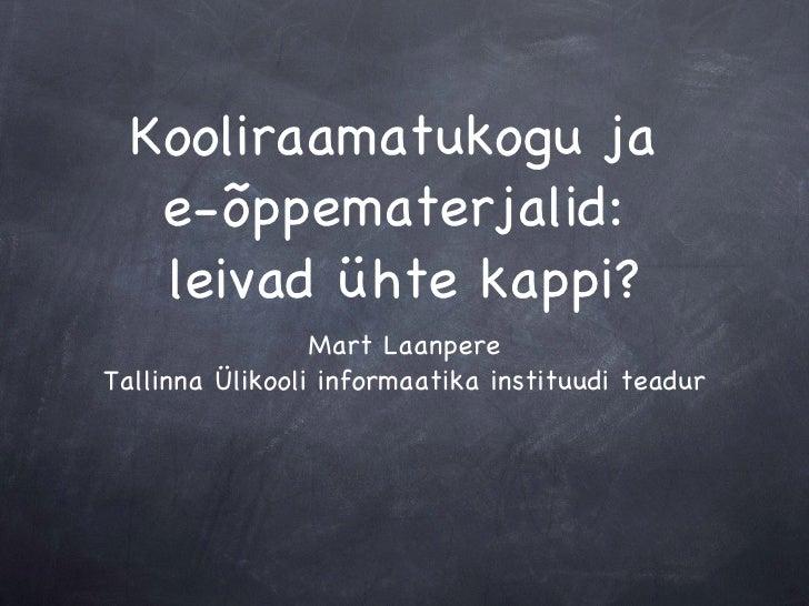 Kooliraamatukogu ja  e-õppematerjalid:  leivad ühte kappi? <ul><li>Mart Laanpere </li></ul><ul><li>Tallinna Ülikooli infor...