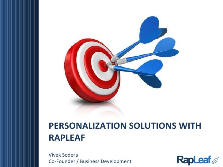 PERSONALIZATION SOLUTIONS WITH RAPLEAF Vivek Sodera Co-Founder / Business Development