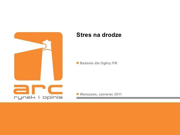 Stres na drodze <ul><li>Badanie dla Ogilvy PR </li></ul><ul><li>Warszawa, czerwiec 2011 </li></ul>