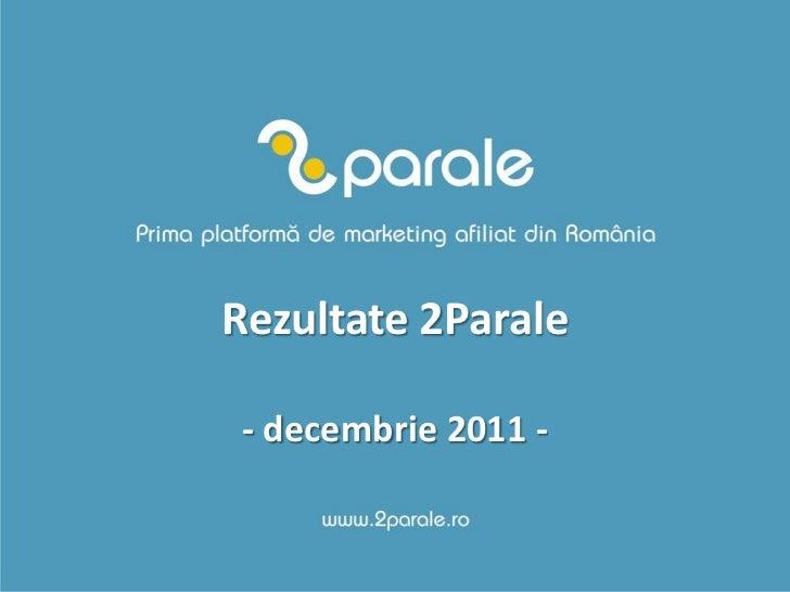 Rezultate 2Parale decembrie 2011