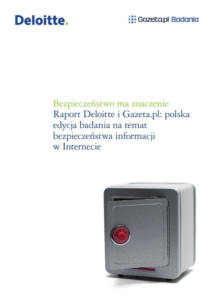 Bezpieczeństwo ma znaczenie Raport Deloitte i Gazeta.pl: polska edycja badania na temat bezpieczeństwa informacji w Intern...