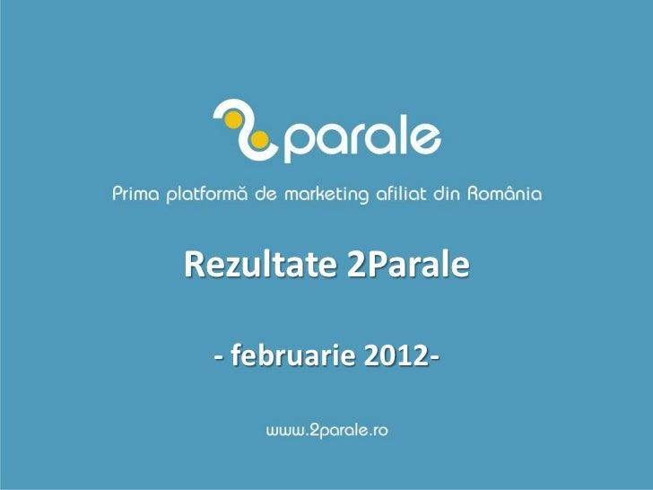 Rezultate 2Parale - februarie 2012-
