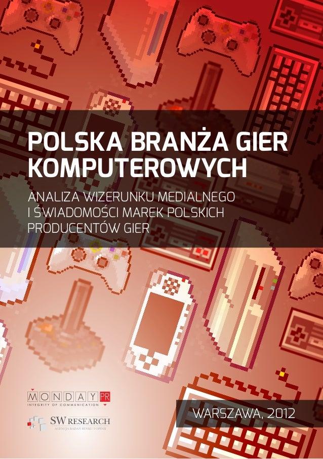 Polska branża gierkomputerowychanaliza wizerunku medialnegoi świadomości marek polskichproducentów gier                   ...
