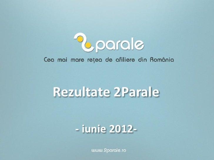 Rezultate 2Parale iunie 2012. Oportunitati dezvoltare.