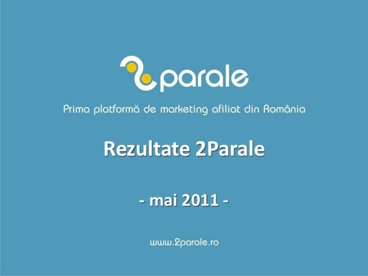Rezultate 2Parale   - mai 2011 -