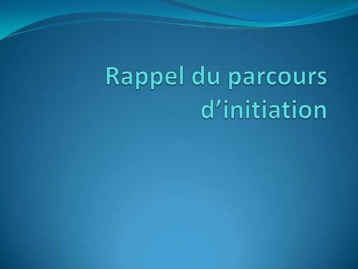 Rappel du parcoursd'initiation<br />