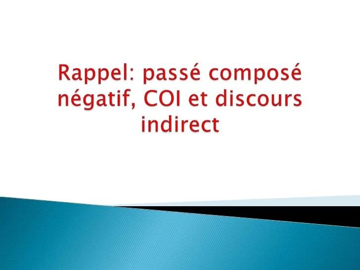 Rappel: passé composénégatif, COI et discours indirect<br />