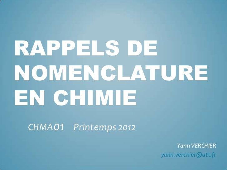 RAPPELS DENOMENCLATUREEN CHIMIECHMA01 Printemps 2012                              Yann VERCHIER                        yan...