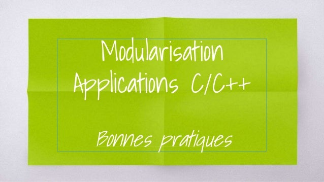 Modularisation Applications C/C++ Bonnes pratiques