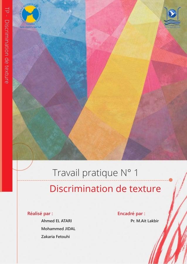 TravailpratiqueN°1 Discriminationdetexture Réalisépar: AhmedELATARI MohammedJIDAL ZakariaFetouhi Encadrépar: Pr.M.AitLakbi...