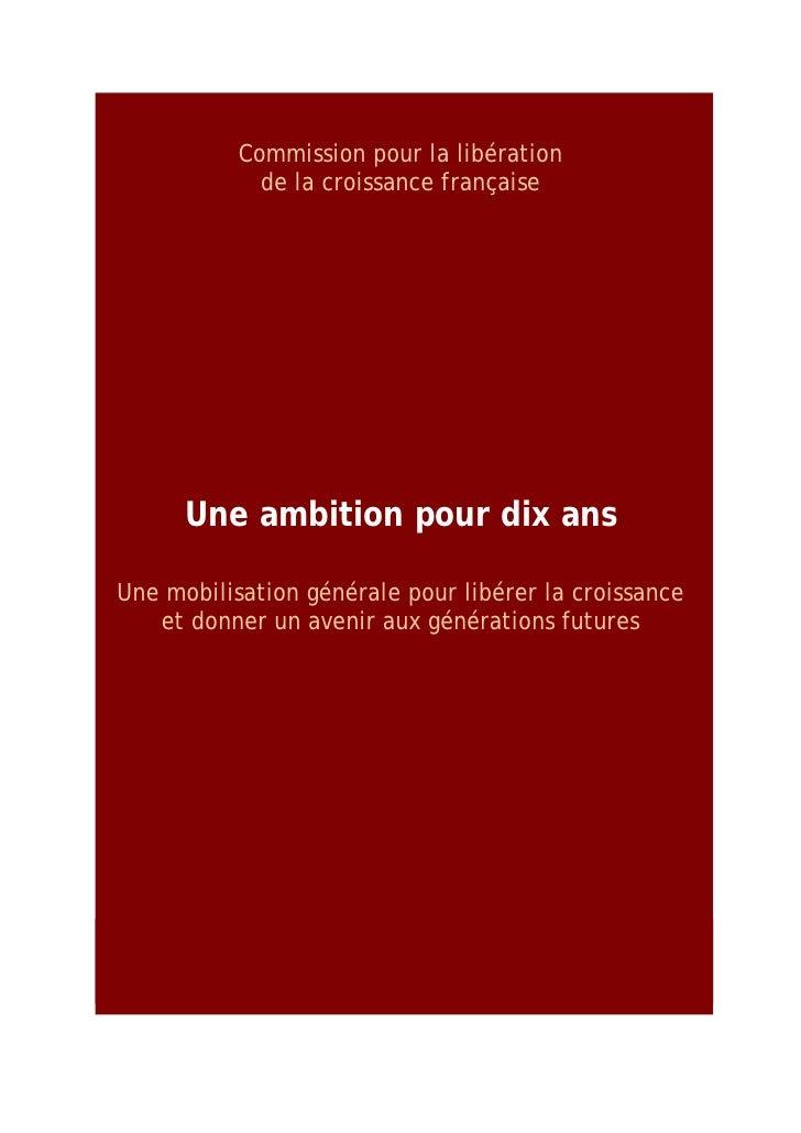 Commission pour la libération              de la croissance française           Une ambition pour dix ans  Une mobilisatio...