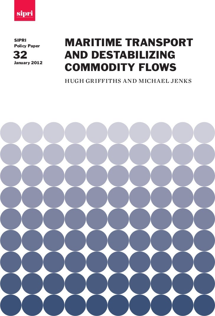 SIPRIPolicy Paper   MARITIME TRANSPORT32             AND DESTABILIZINGJanuary 2012               COMMODITY FLOWS          ...