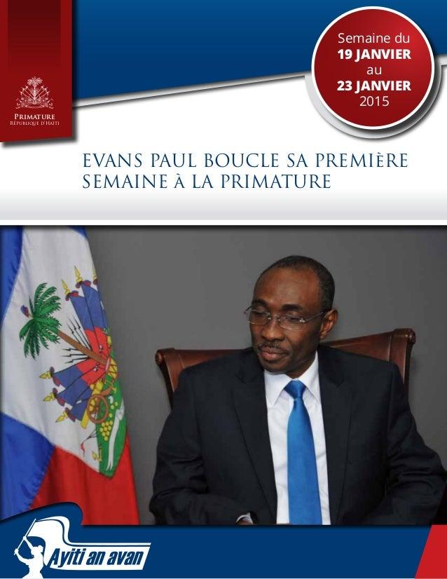 1 Semaine du 19 janvier au 23 janvier 2015 Primature République d'Haïti EVANS PAUL BOUCLE SA PREMIèRE SEMAINE à LA PRIMATU...