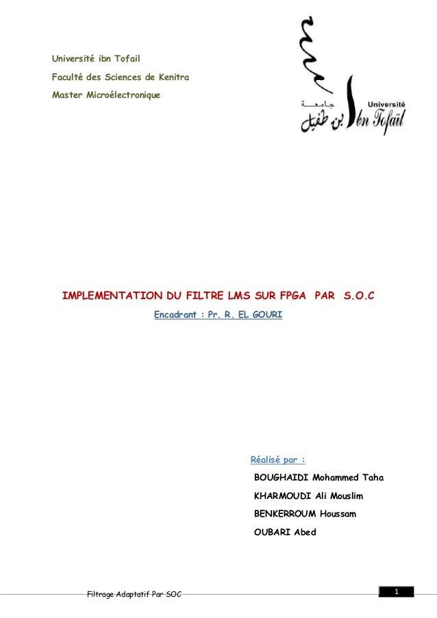 1Filtrage Adaptatif Par SOC Université ibn Tofail Faculté des Sciences de Kenitra Master Microélectronique IMPLEMENTATION ...