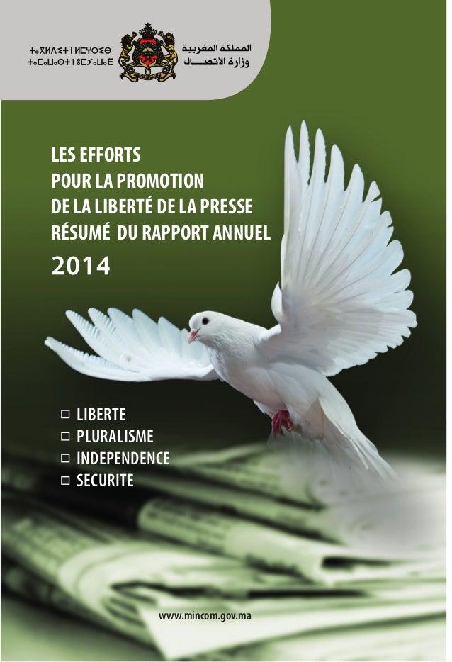 www.mincom.gov.ma LES EFFORTS POUR LA PROMOTION DE LA LIBERTÉ DE LA PRESSE RÉSUMÉ DU RAPPORT ANNUEL 2014 LIBERTE PLURALISM...