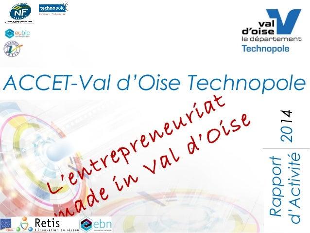 Rapport d'Activité ACCET-Val d'Oise Technopole L'entrepreneuriat made in Val d'Oise 2014