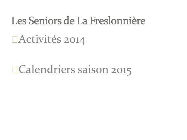Activités 2014 Calendriers saison 2015