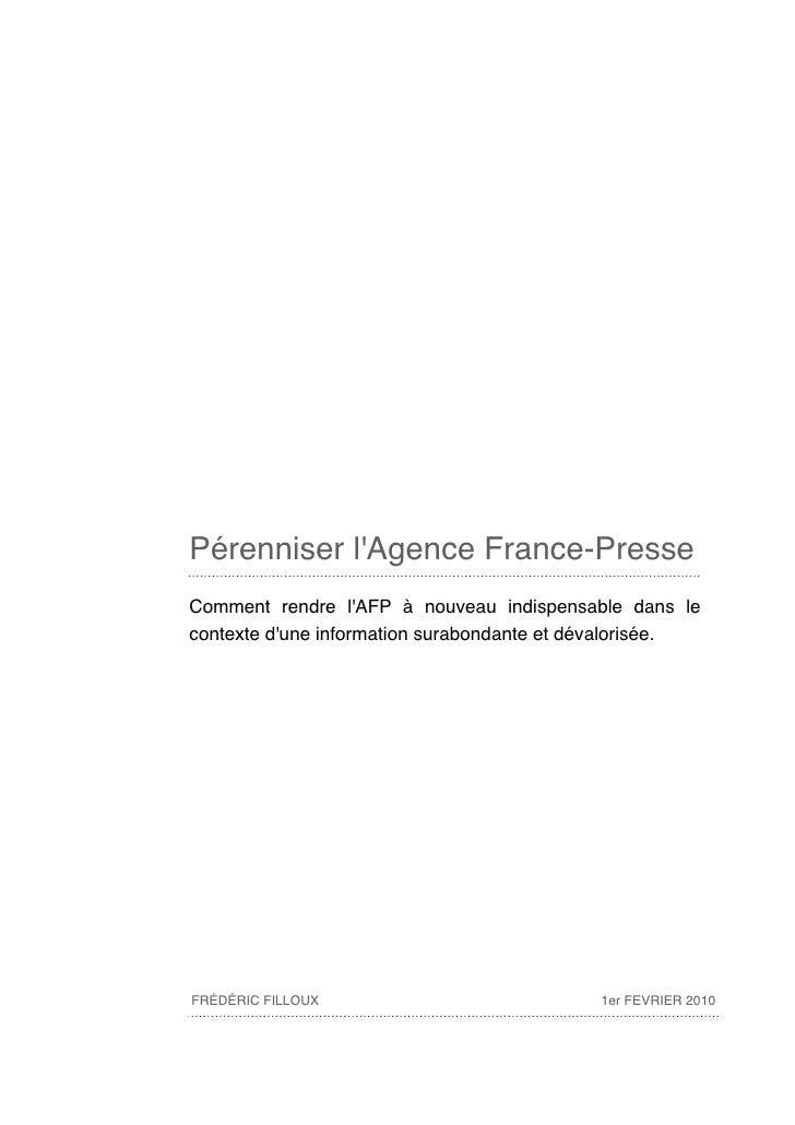 Pérenniser l'Agence France-Presse Comment rendre l'AFP à nouveau indispensable dans le contexte d'une information surabond...