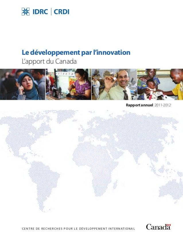 CENTRE DE RECHER CHES POUR LE DÉ VELOPPEMENT INTERNATIONAL Rapport annuel 2011-2012 Le développement par l'innovation L'ap...