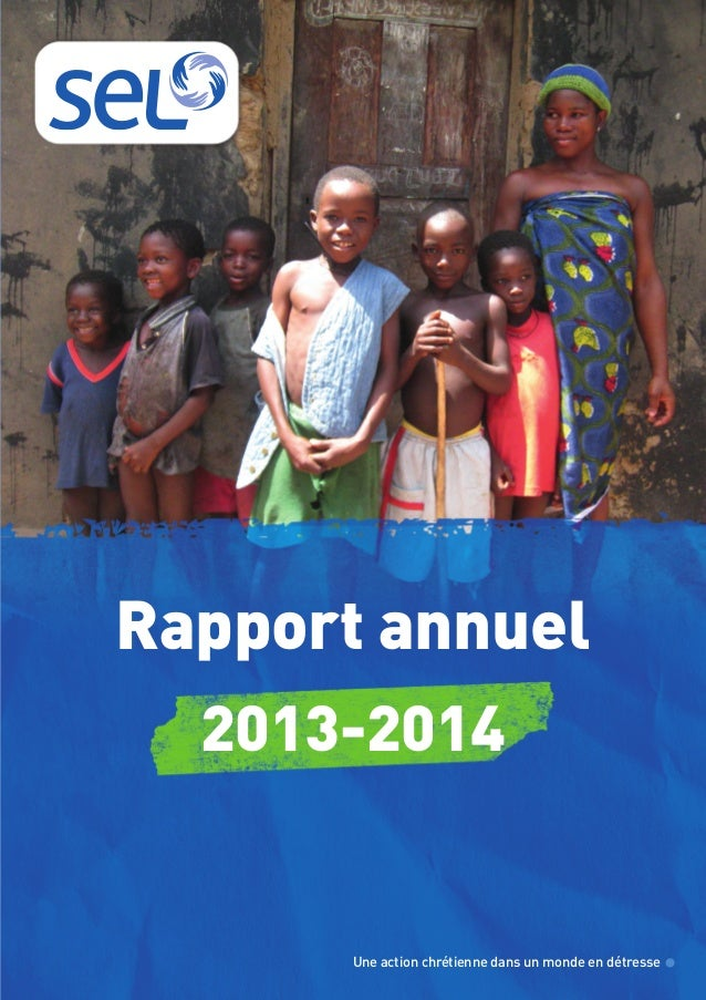 Une action chrétienne dans un monde en détresse Rapport annuel 2013-2014 Rapport SEL 17 mars 24/03/15 14:36 Page1