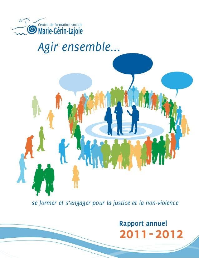 Agir ensemble... se former et s'engager pour la justice et la non-violence 2011-2012 Rapport annuel Centre de formation so...