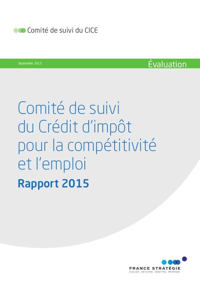 Comité de suivi du CICE Septembre 2015 Évaluation Comité de suivi du Crédit d'impôt pour la compétitivité et l'emploi Rapp...