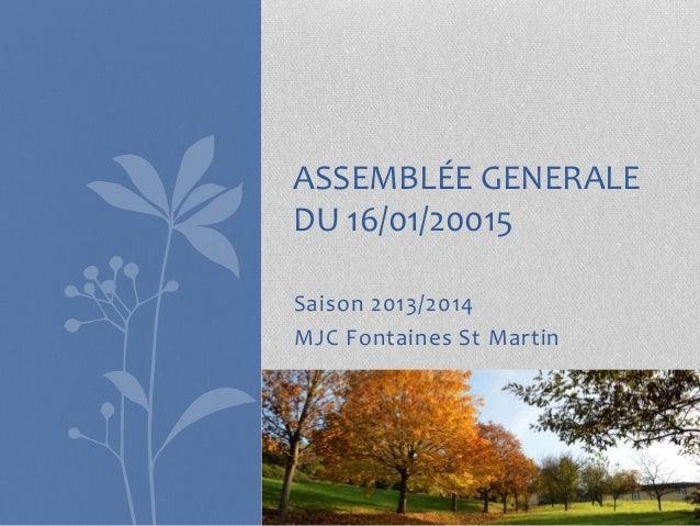 Saison 2013/2014 MJC Fontaines St Martin ASSEMBLÉE GENERALE DU 16/01/20015