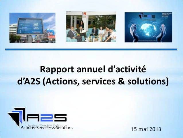 15 mai 2013Rapport annuel d'activitéd'A2S (Actions, services & solutions)