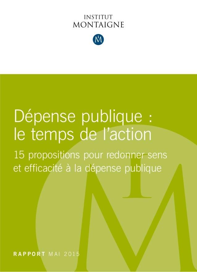 Dépense publique : le temps de l'action 15 propositions pour redonner sens et efficacité à la dépense publique R A P P O R...