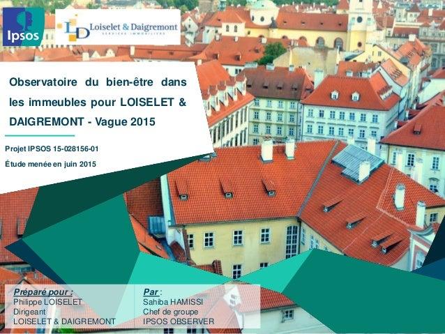 Observatoire du bien-être dans les immeubles pour LOISELET & DAIGREMONT - Vague 2015 Projet IPSOS 15-028156-01 Étude menée...
